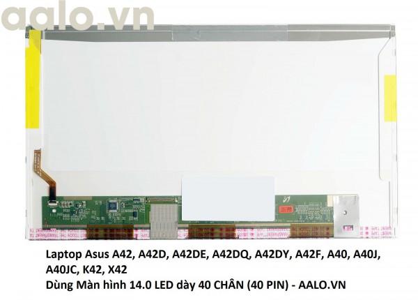 Màn hình laptop Asus A42, A42D, A42DE, A42DQ, A42DY, A42F, A40, A40J, A40JC, K42, X42